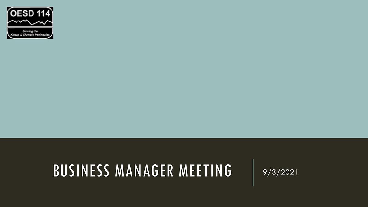 Business Manger Meeting September 3rd, 2021 slides